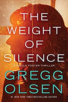 The Weight of Silence (Nicole Foster Thriller Book 2) by [Olsen, Gregg]