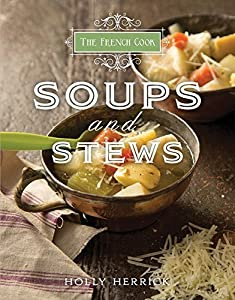 The French Cook-Soups and Stews by Holly Herrick (2014-09-01)