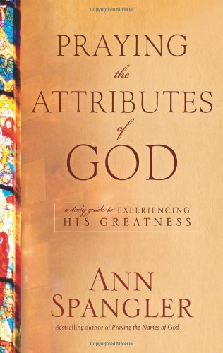 Praying the Attributes of God: Daily Meditations on Knowing and Experiencing God