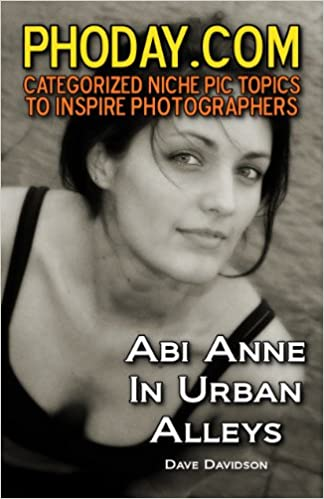 Download Abi Anne In Urban Alleys (PHODAY.com Categorized Niche Pic Topics To Inspire Photographers) PDF, azw (Kindle), ePub