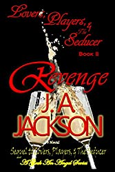 Lovers, Players, The Seducer Book II ~  Revenge!: The Revenge Game!  Winner takes all! Book II (Lovers, Players The Seducer - A Geek An Angel Series 2)