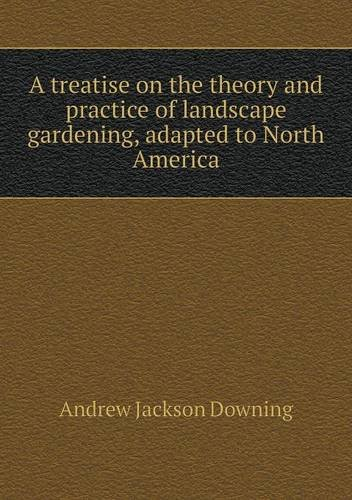 Download A treatise on the theory and practice of landscape gardening, adapted to North America pdf epub