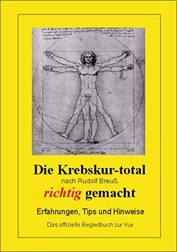 Die Krebskur-total nach Rudolf Breuss richtig gemacht - Erfahrungen, Tipps und Hinweise - Das offizielle Begleitbuch zur Kur