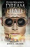 Peter Wilson's Dream Theater: The Dream Master (Volume 1)