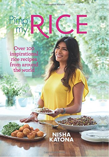 Pimp My Rice: Over 100 Recipes to Make Your Rice More Exciting by Nisha Katona
