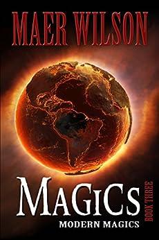 Magics (Modern Magics, Book 3) by [Wilson, Maer]
