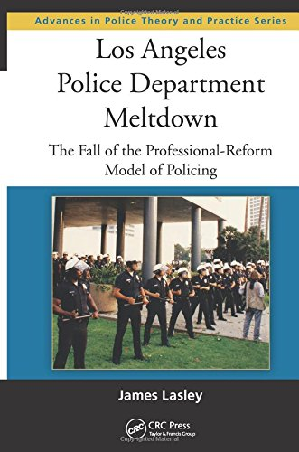 - Los Angeles Police Department Meltdown: The Fall of the Professional-Reform Model of Policing (Advances in Police Theory and Practice)