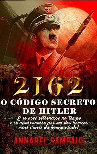 2162 O Código Secreto  de Hitler: E se você retornasse no tempo  e se apaixonasse por um dos homens  mais cruéis da humanidade? (Portuguese Edition)