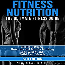 Fitness Nutrition: The Ultimate Fitness Guide