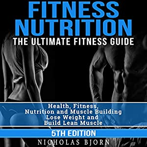 Fitness Nutrition: The Ultimate Fitness Guide Audiobook