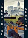 Industrial Sublime : Modernism and the Transformation of New York's Rivers, 1900-1940, , 0943651441
