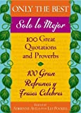 img - for Only the Best / Solo lo Mejor: 100 Great Quotations and Proverbs / 100 Gran Refranes y Frases Celebres by Adrienne Avila (2005-09-19) book / textbook / text book