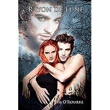 Rayon De Lune (Trilogie de la lune t. 2) (French Edition)