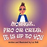 Mohawk, Fro or Crew, It Is up to You, Liz Bell, 1462631967