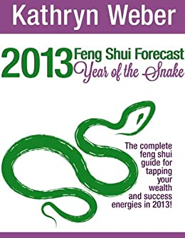 2013 Feng Shui Forecast, Year of the Snake by [Weber, Kathryn]