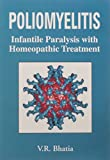 Poliomyelitis & Its Homoeopathic Treatment: Infantile Paralysis With Homoeopathic Treatment Including Repertory