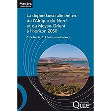 La dépendance alimentaire de l'Afrique du Nord et du Moyen-Orient à l'horizon 2050 (Matière à débattre et décider) (French Edition)