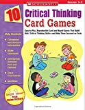 10 Critical Thinking Card Games: Easy-to-Play, Reproducible Card and Board Games That Boost Kids' Critical Thinking Skills—and Help Them Succeed on Tests
