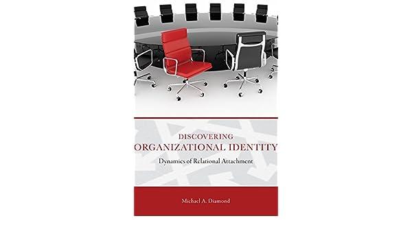 Amazon Discovering Organizational Identity Dynamics Of Relational Attachment Advances In Psychodynamics EBook Michael A Diamond