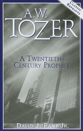 A.W. Tozer: A Twentieth-Century Prophet (Classic Reprints)