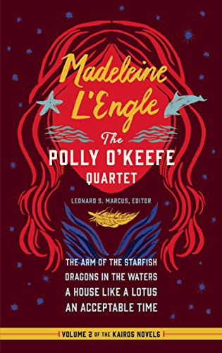 Madeleine L'Engle: The Polly O'Keefe Quartet (LOA #310): The Arm of the Starfish / Dragons in the Waters / A House Like a Lotus / An Acceptable Time (Library of America Madeleine L'Engle Edition)