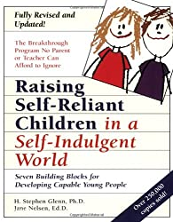Raising Self-Reliant Children in a Self-Indulgent World: Seven Building Blocks for Developing Capable Young People