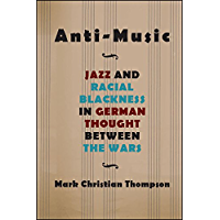 Anti-Music: Jazz and Racial Blackness in German Thought between the Wars (SUNY series, Philosophy and Race) book cover