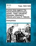 Francis Vose Against the Florida Railroad Company, David L. Yulee, Edward N. Dickerson, Marshall O. Roberts and Isaac K. Roberts, Anonymous, 1275521916