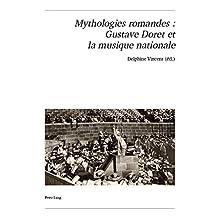 Mythologies romandes : Gustave Doret et la musique nationale (Publikationen der Schweizerischen Musikforschenden Gesellschaft. Serie II / Publications ... Musicologie. Série II 61) (French Edition)