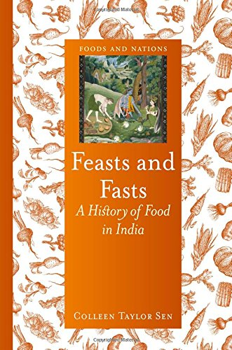 Feasts and Fasts: A History of Food in India (Foods and Nations)
