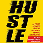 Hustle: The Power to Charge Your Life with Money, Meaning, and Momentum | Neil Patel,Patrick Vlaskovits,Jonas Koffler