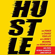 Hustle: The Power to Charge Your Life with Money, Meaning, and Momentum Audiobook by Neil Patel, Patrick Vlaskovits, Jonas Koffler Narrated by Brian Sutherland