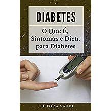 Diabetes: O Que É, Sintomas e Dieta para Diabetes (Portuguese Edition)