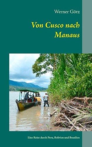Von Cusco nach Manaus: Unterwegs in Peru, Bolivien und Brasilien