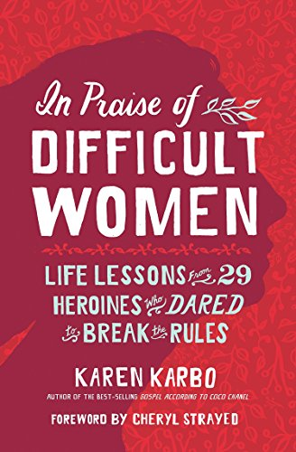 In Praise of Difficult Women: Life Lessons From 29 Heroines Who Dared to Break the Rules (The Best Pussy Shape)