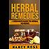 Herbal Remedies: A Beginners Guide To Herbal Remedies