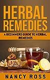 Herbal Remedies: A Beginners Guide To Herbal Remedies (Herbal Medicine, Alternative Medicine, Natural Healing)