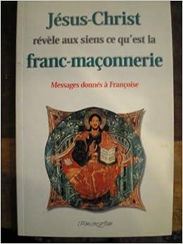 Amazon.fr - Jésus-Christ révèle aux siens ce qu'est la franc ...
