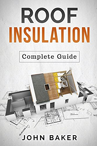 Roof Insulation: A Complete Guide: Methods and Materials by [Baker, John]