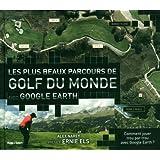 Les plus beaux parcours de golf du monde: avec Google earth
