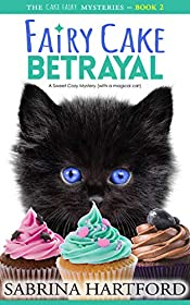 Fairy Cake Betrayal: A Sweet Cozy Mystery (with a magical cat) (The Cake Fairy Mysteries Book 2)