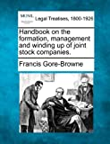 Handbook on the formation, management and winding up of joint stock Companies, Francis Gore-Browne, 124006988X