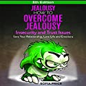 Jealousy - How to Overcome Jealousy, Insecurity and Trust Issues: Save Your Relationship, Love Life and Emotions, 5th Edition Audiobook by Sofia Price Narrated by Risa Pappas