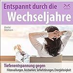 Entspannt durch die Wechseljahre: Tiefenentspannung gegen Hitzewallungen, Reizbarkeit, Schlafstörungen, Energielosigkeit | Franziska Diesmann,Torsten Abrolat