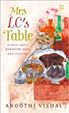 Mrs. LC's Table: Stories About Kayasth Food and Culture