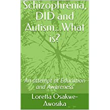 Schizophrenia, DID and Autism...What is?: An attempt at Education and Awareness