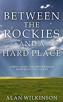 Between the Rockies and a Hard Place: A drive along the 100th Meridian from Mexico to Canada