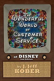 The Wonderful World of Customer Service at Disney by [Kober, J. Jeff]