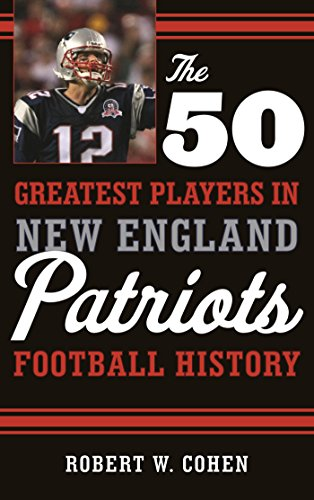 New England Player Patriots (The 50 Greatest Players in New England Patriots Football History)