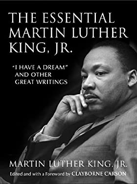 """The Essential Martin Luther King, Jr.: """"I Have a Dream"""" and Other Great Writings (King Legacy Book 9)"""